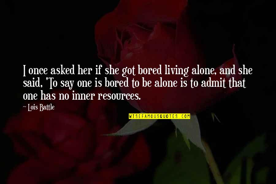 Living Alone Quotes By Lois Battle: I once asked her if she got bored