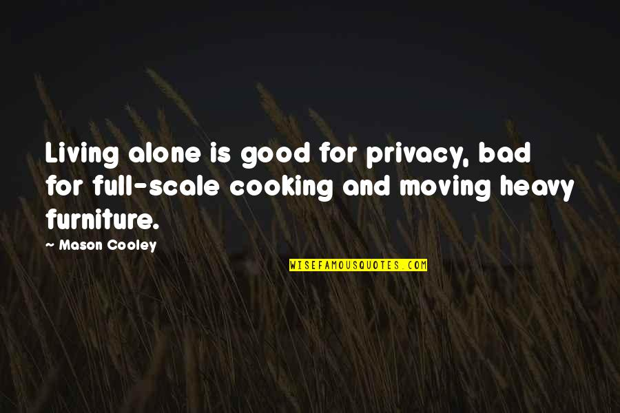 Living Alone Quotes By Mason Cooley: Living alone is good for privacy, bad for