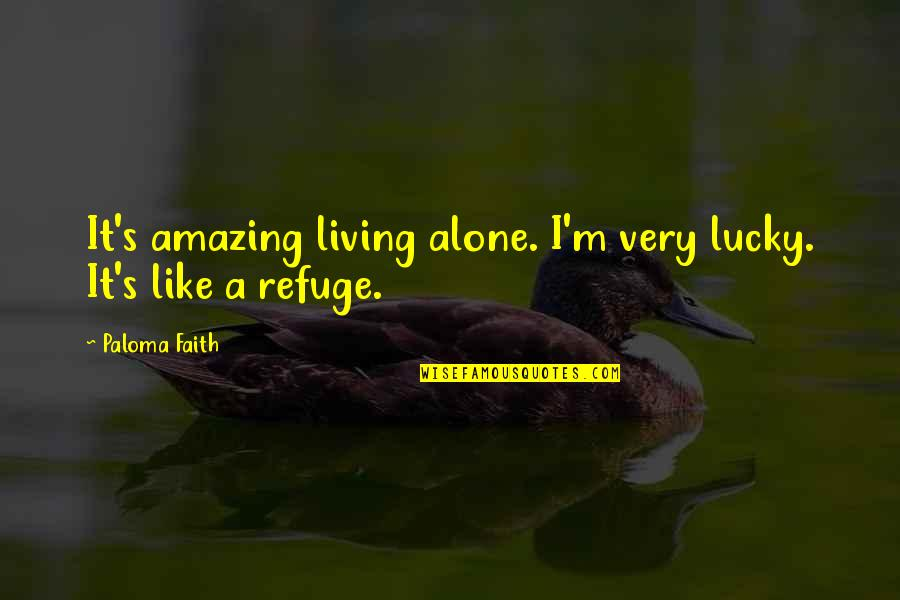 Living Alone Quotes By Paloma Faith: It's amazing living alone. I'm very lucky. It's