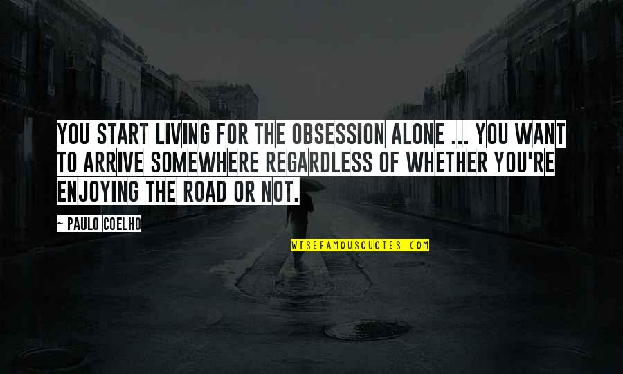 Living Alone Quotes By Paulo Coelho: You start living for the obsession alone ...