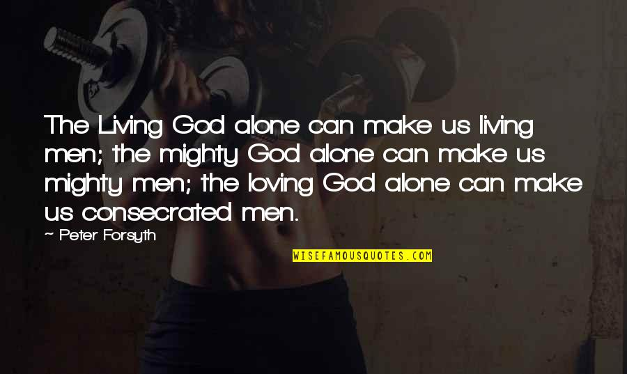 Living Alone Quotes By Peter Forsyth: The Living God alone can make us living