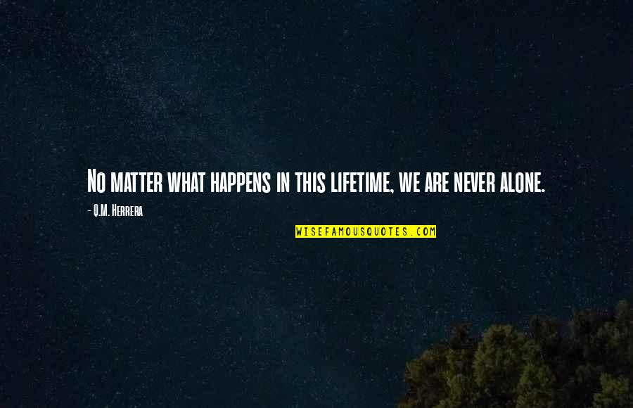 Living Alone Quotes By Q.M. Herrera: No matter what happens in this lifetime, we