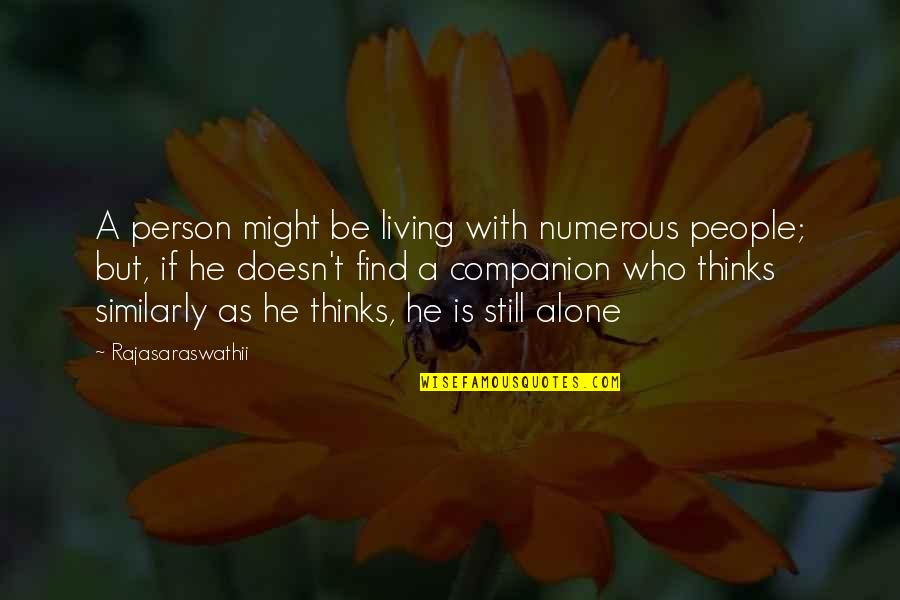 Living Alone Quotes By Rajasaraswathii: A person might be living with numerous people;