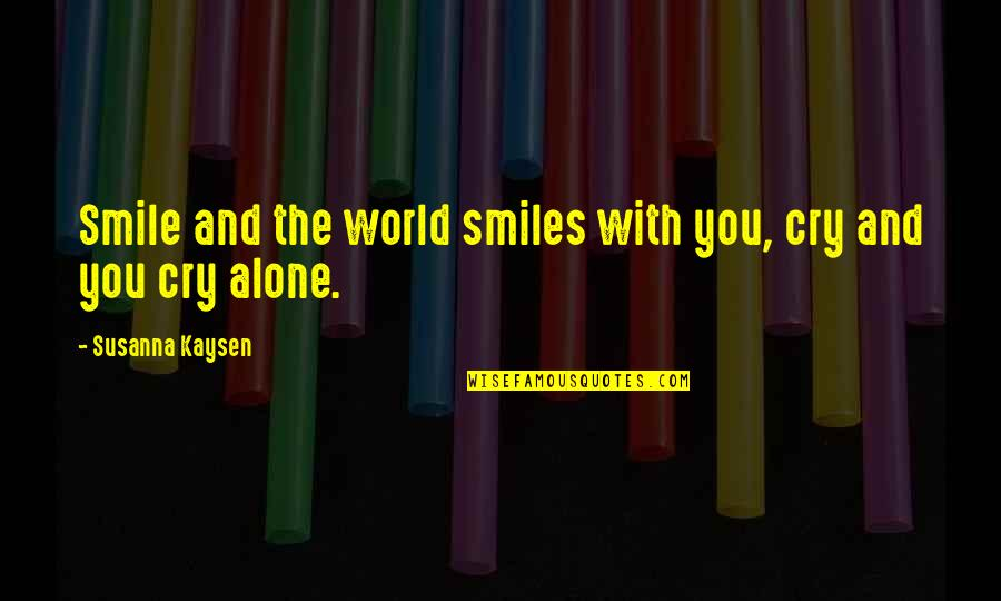 Living Alone Quotes By Susanna Kaysen: Smile and the world smiles with you, cry