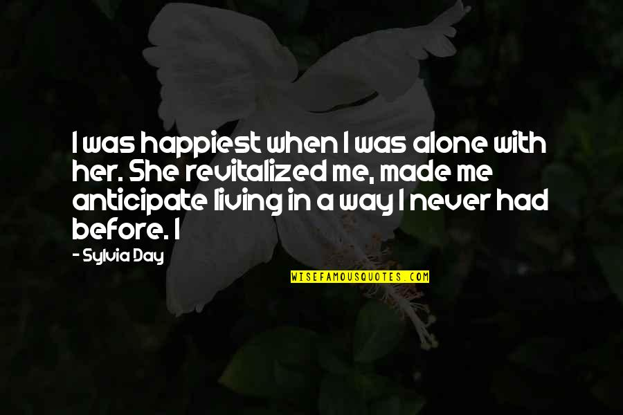 Living Alone Quotes By Sylvia Day: I was happiest when I was alone with