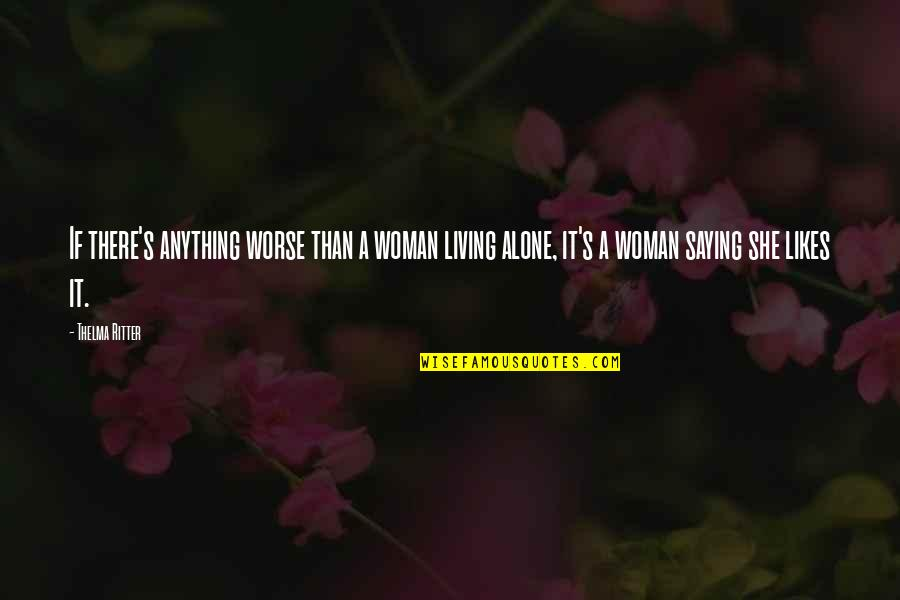 Living Alone Quotes By Thelma Ritter: If there's anything worse than a woman living