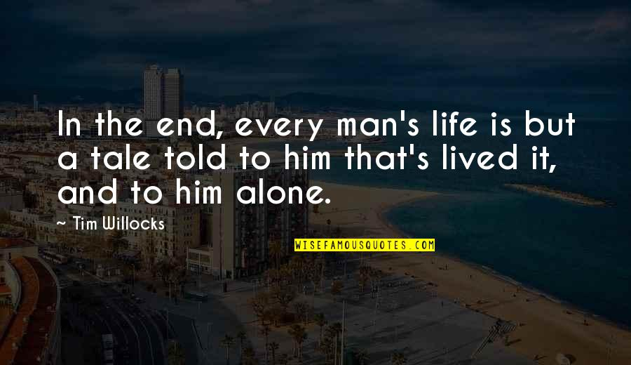 Living Alone Quotes By Tim Willocks: In the end, every man's life is but