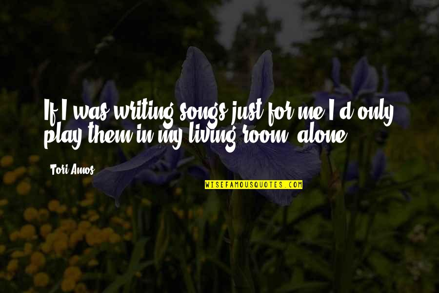 Living Alone Quotes By Tori Amos: If I was writing songs just for me