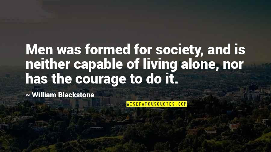 Living Alone Quotes By William Blackstone: Men was formed for society, and is neither