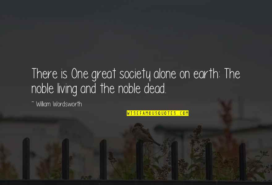 Living Alone Quotes By William Wordsworth: There is One great society alone on earth: