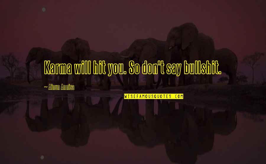 Living Com Karma Quotes By Ainun Annisa: Karma will hit you. So don't say bullshit.