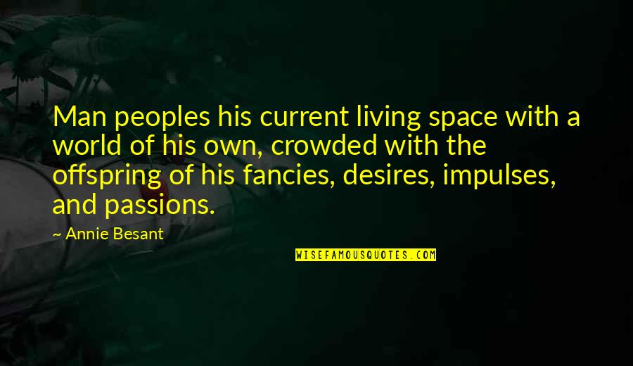 Living Com Karma Quotes By Annie Besant: Man peoples his current living space with a