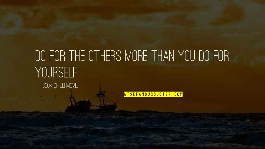 Living Com Karma Quotes By Book Of Eli Movie: Do for the others more than you do