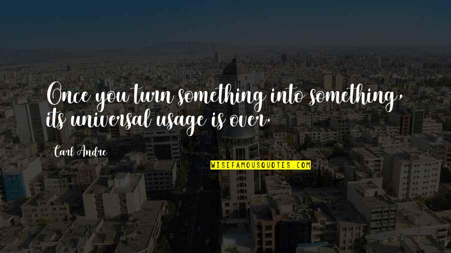 Living Com Karma Quotes By Carl Andre: Once you turn something into something, its universal