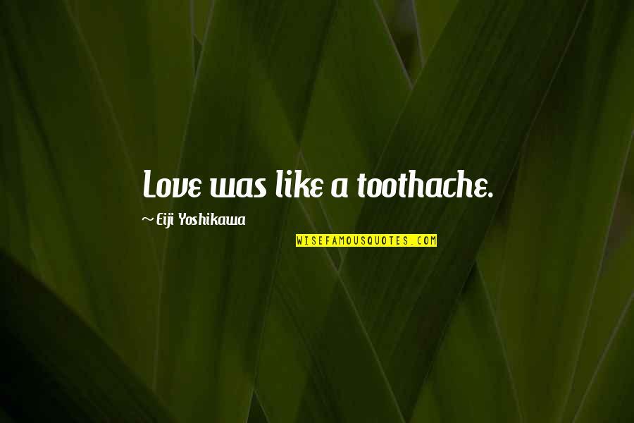 Living Com Karma Quotes By Eiji Yoshikawa: Love was like a toothache.