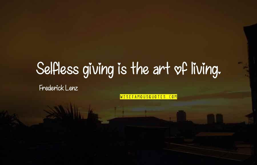 Living Com Karma Quotes By Frederick Lenz: Selfless giving is the art of living.