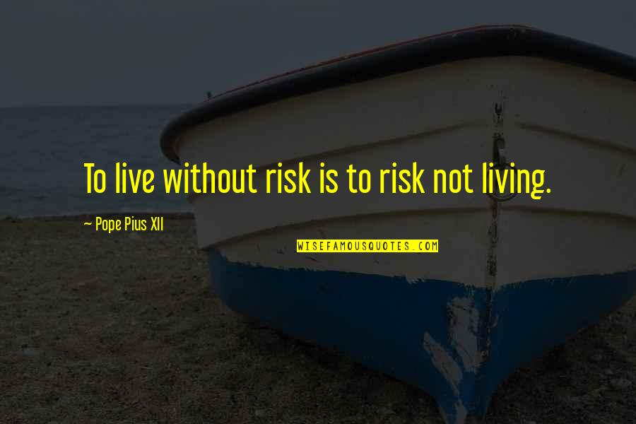 Living Com Karma Quotes By Pope Pius XII: To live without risk is to risk not
