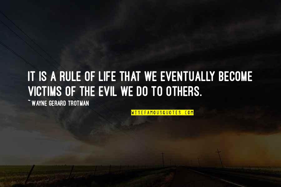 Living Com Karma Quotes By Wayne Gerard Trotman: It is a rule of life that we