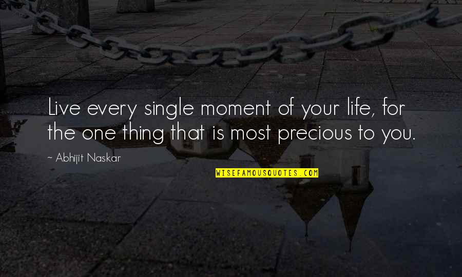 Living Every Moment Quotes By Abhijit Naskar: Live every single moment of your life, for