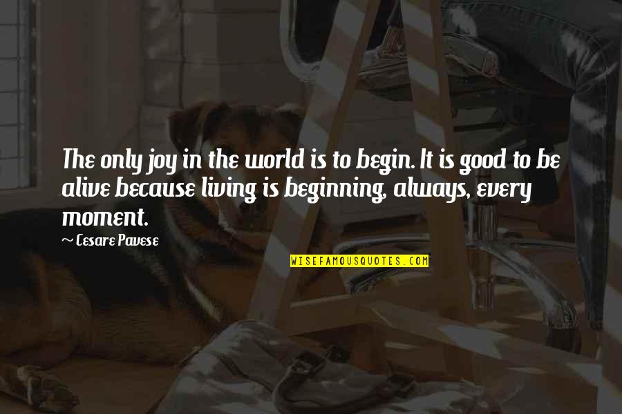 Living Every Moment Quotes By Cesare Pavese: The only joy in the world is to
