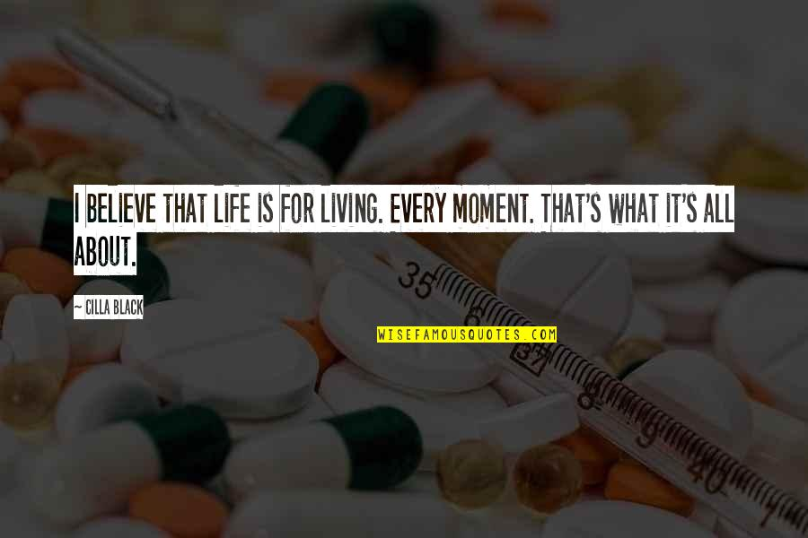 Living Every Moment Quotes By Cilla Black: I believe that life is for living. Every