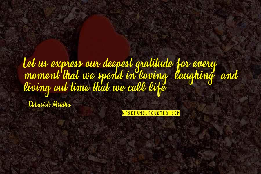 Living Every Moment Quotes By Debasish Mridha: Let us express our deepest gratitude for every