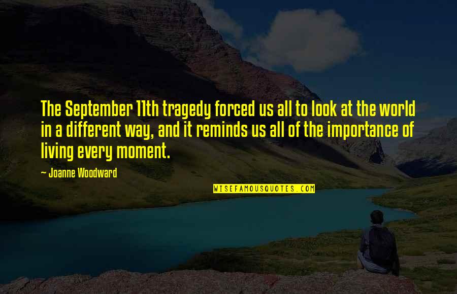 Living Every Moment Quotes By Joanne Woodward: The September 11th tragedy forced us all to