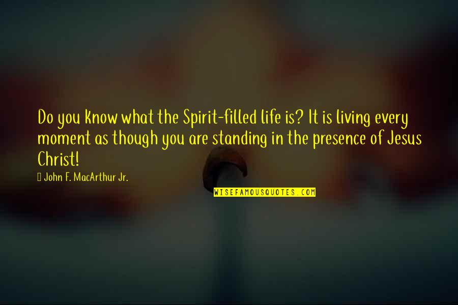 Living Every Moment Quotes By John F. MacArthur Jr.: Do you know what the Spirit-filled life is?