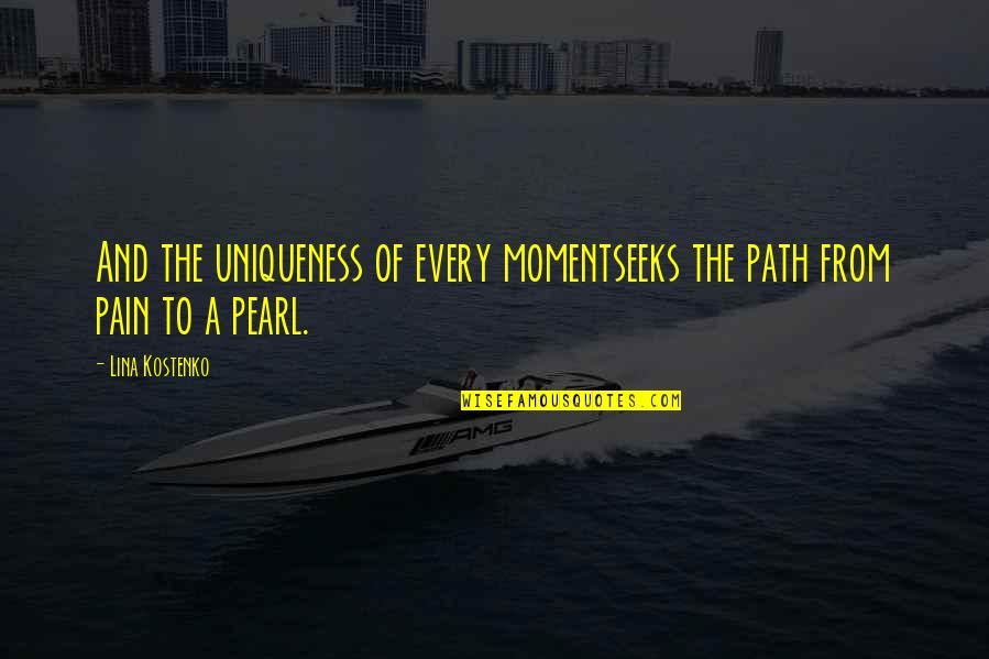 Living Every Moment Quotes By Lina Kostenko: And the uniqueness of every momentseeks the path