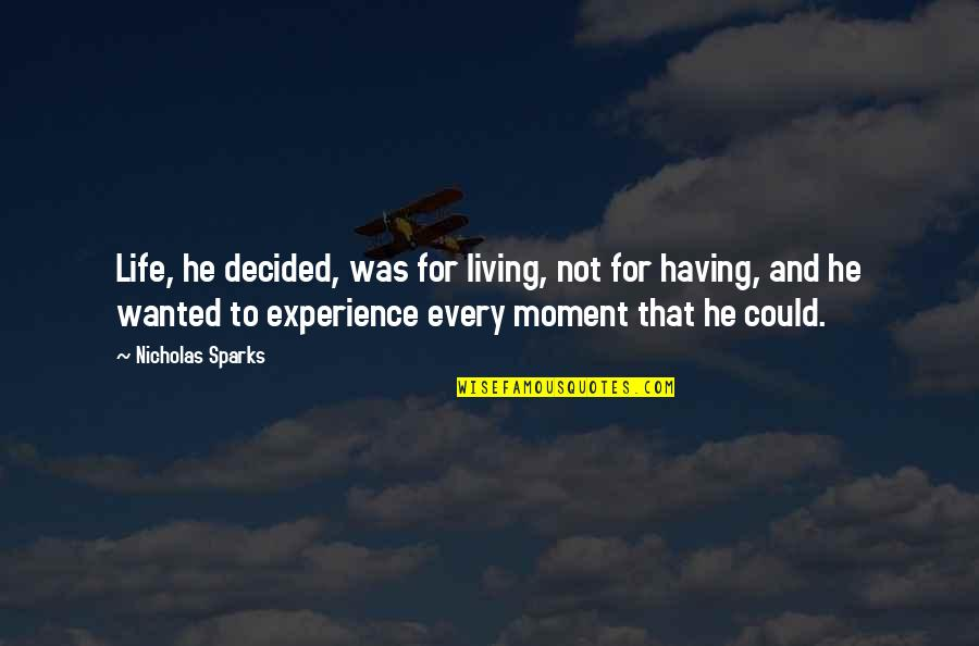 Living Every Moment Quotes By Nicholas Sparks: Life, he decided, was for living, not for