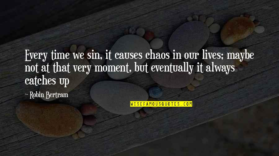 Living Every Moment Quotes By Robin Bertram: Every time we sin, it causes chaos in