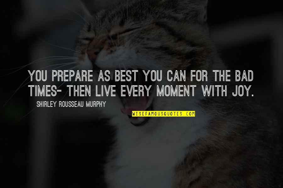 Living Every Moment Quotes By Shirley Rousseau Murphy: You prepare as best you can for the
