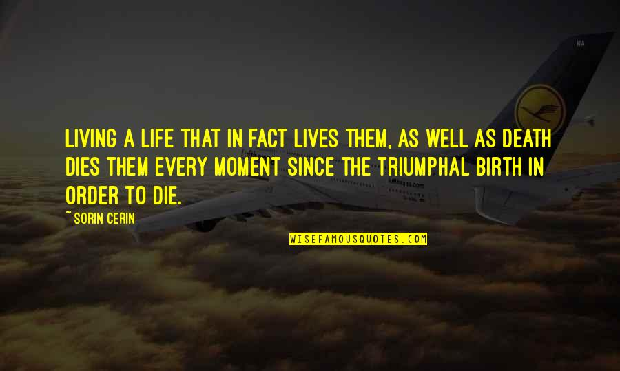 Living Every Moment Quotes By Sorin Cerin: Living a life that in fact lives them,