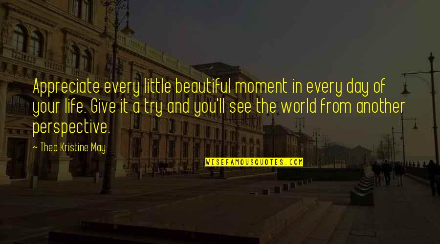 Living Every Moment Quotes By Thea Kristine May: Appreciate every little beautiful moment in every day