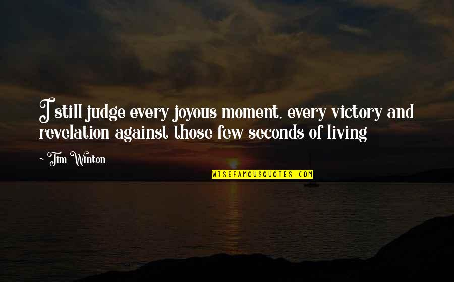 Living Every Moment Quotes By Tim Winton: I still judge every joyous moment, every victory