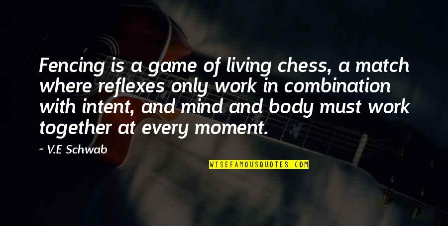 Living Every Moment Quotes By V.E Schwab: Fencing is a game of living chess, a