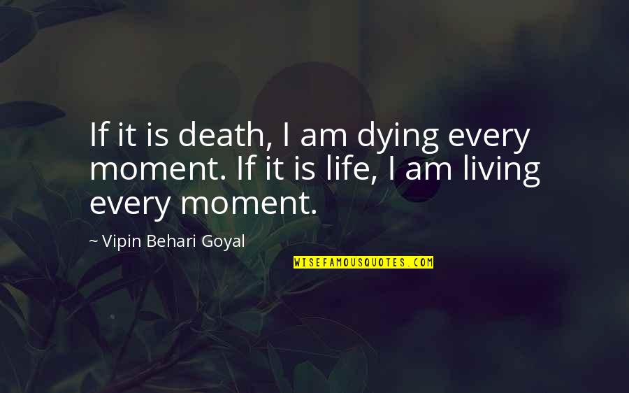 Living Every Moment Quotes By Vipin Behari Goyal: If it is death, I am dying every