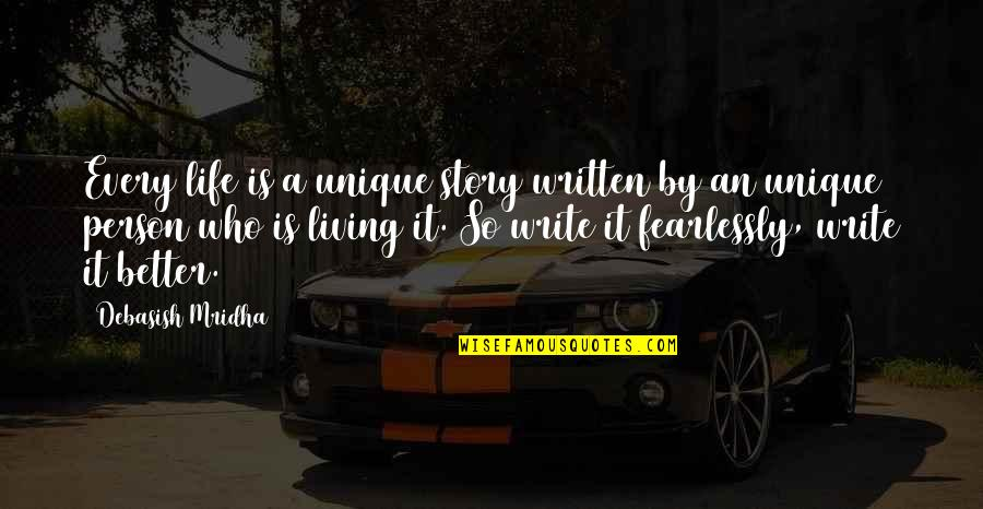 Living Fearlessly Quotes By Debasish Mridha: Every life is a unique story written by
