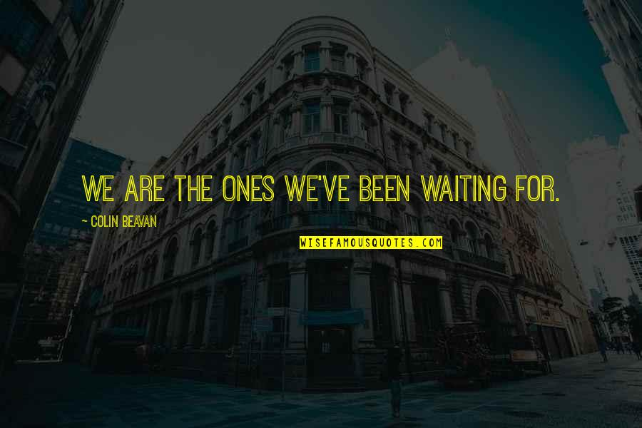 Living Green Quotes By Colin Beavan: We are the ones we've been waiting for.