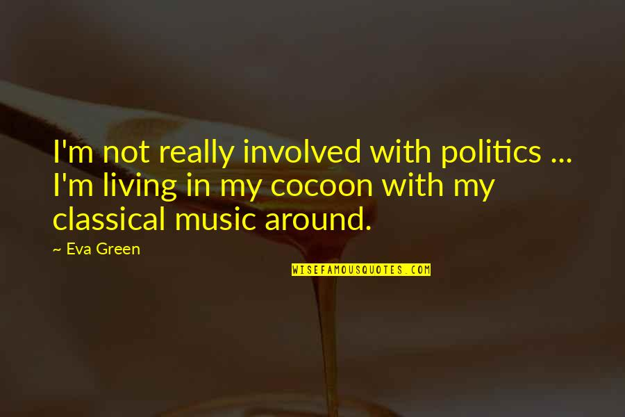 Living Green Quotes By Eva Green: I'm not really involved with politics ... I'm