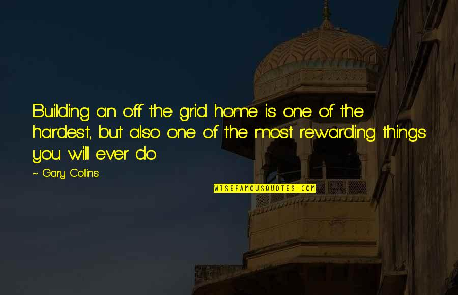 Living Green Quotes By Gary Collins: Building an off the grid home is one