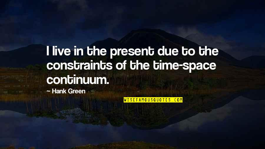 Living Green Quotes By Hank Green: I live in the present due to the