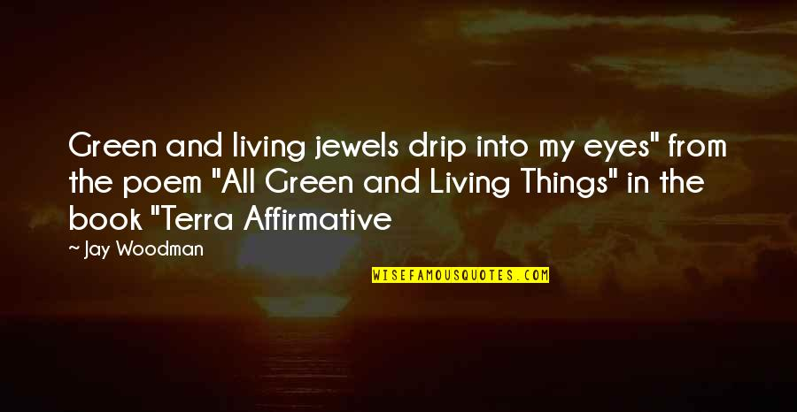 """Living Green Quotes By Jay Woodman: Green and living jewels drip into my eyes"""""""