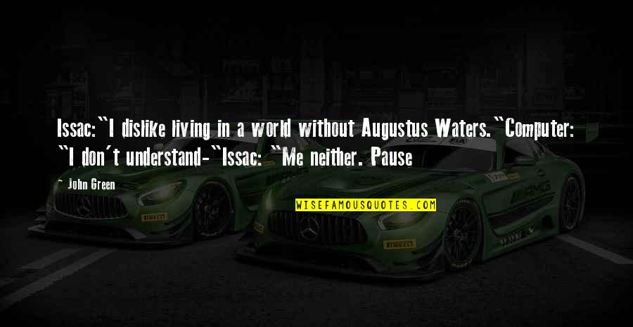"""Living Green Quotes By John Green: Issac:""""I dislike living in a world without Augustus"""