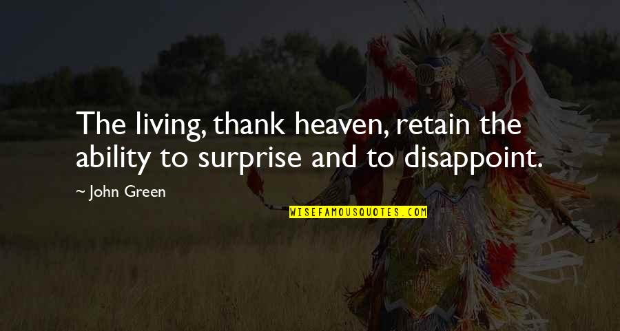 Living Green Quotes By John Green: The living, thank heaven, retain the ability to