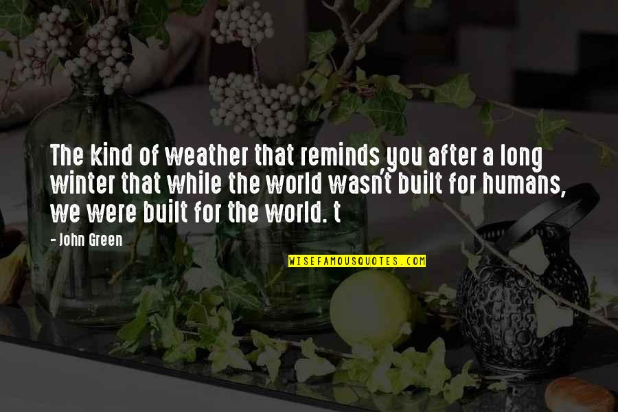 Living Green Quotes By John Green: The kind of weather that reminds you after