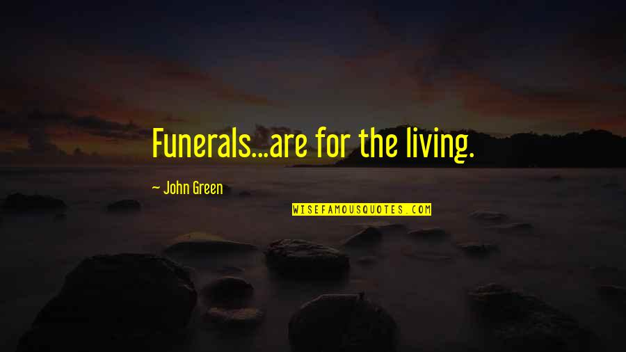 Living Green Quotes By John Green: Funerals...are for the living.