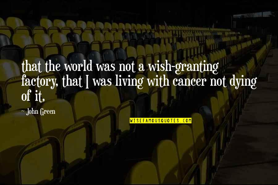 Living Green Quotes By John Green: that the world was not a wish-granting factory,