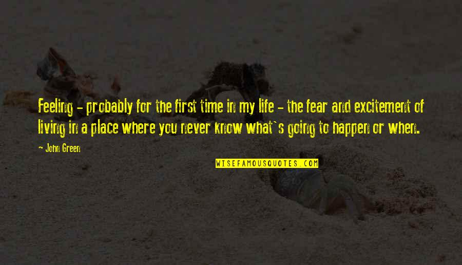 Living Green Quotes By John Green: Feeling - probably for the first time in