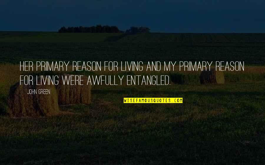 Living Green Quotes By John Green: Her primary reason for living and my primary
